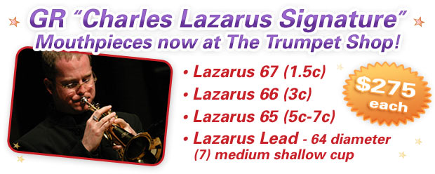 Charles Lazarus Mouthpieces by GR at the Trumpet Shop!