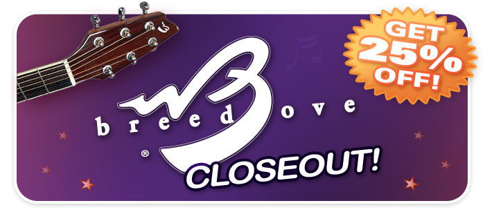 Breedlove Closeout - 25% OFF