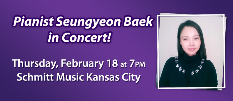 Pianist Seungyeon Baek in Concert at Schmitt Music Kansas City!