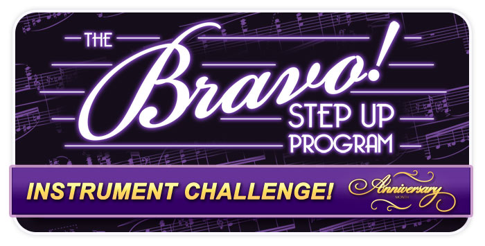 Bravo! Step Up Instrument Challenge – Anniversary Month!
