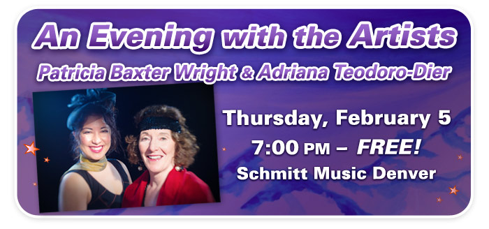 An Evening with the Artists: Patricia Baxter Wright and Adriana Teodoro-Dier at Schmitt Music Denver!