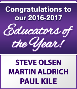 Congratulations to our 2016-2017 Educators of the Year: Steve Olsen, Martin Aldrich, and Paul Kile