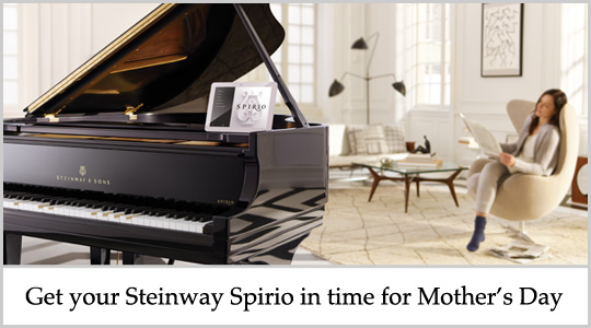 Get your Steinway and Sons Spirio piano in time for Mother's Day