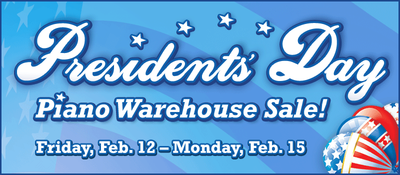 Presidents' Day Piano Warehouse Sale