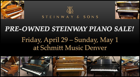 Pre-Owned Steinway and Sons Piano Sale!  Friday, April 29 through Sunday, May 1 at Schmitt Music Denver
