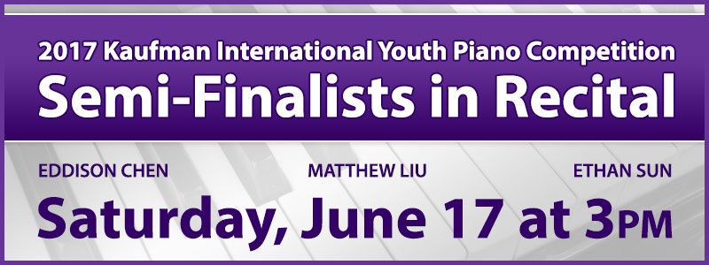 Kaufman International Youth Piano Competition Semi-Finalists in Recital
