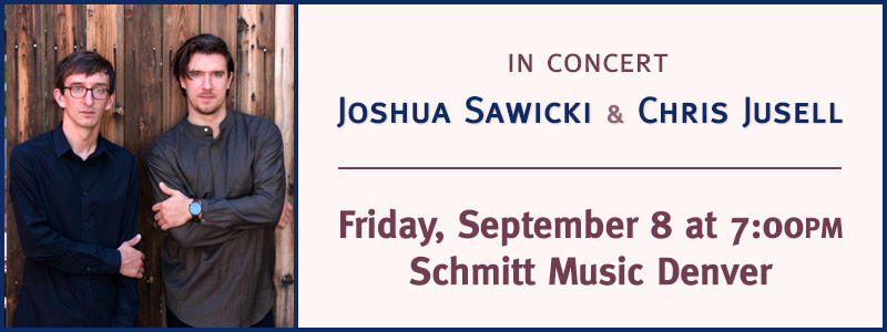 Joshua Sawicki & Chris Jusell in Concert at Schmitt Music Denver
