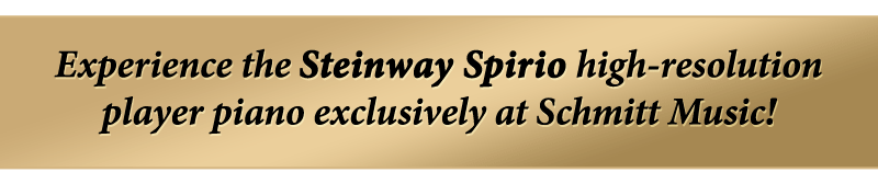 Experience the Steinway Spirio high-resolution player piano exclusively at Schmitt Music!