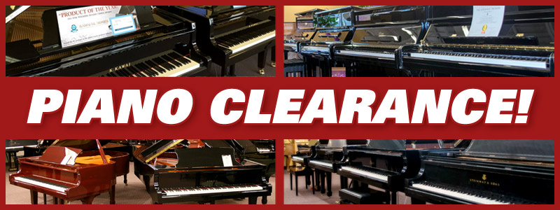 Piano Clearance!  Fiscal Year-End Savings, Special Financing and more!