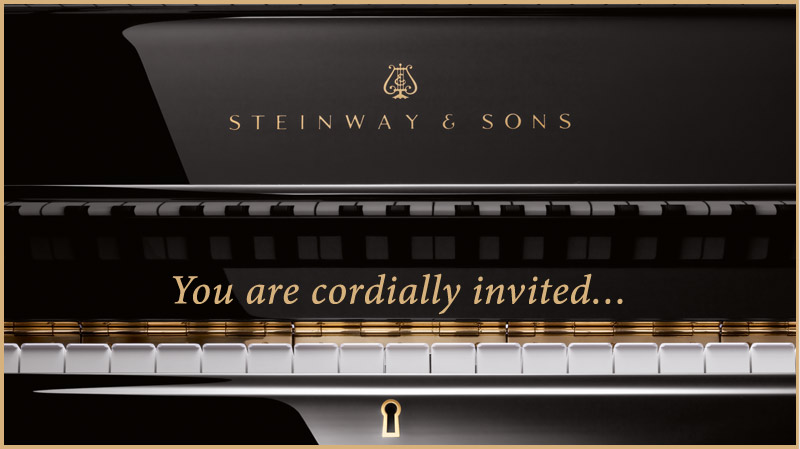 You are Cordially Invited to a Steinway Pianos