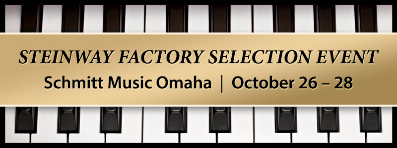Steinway Factory-Authorized Selection Event |  Omaha