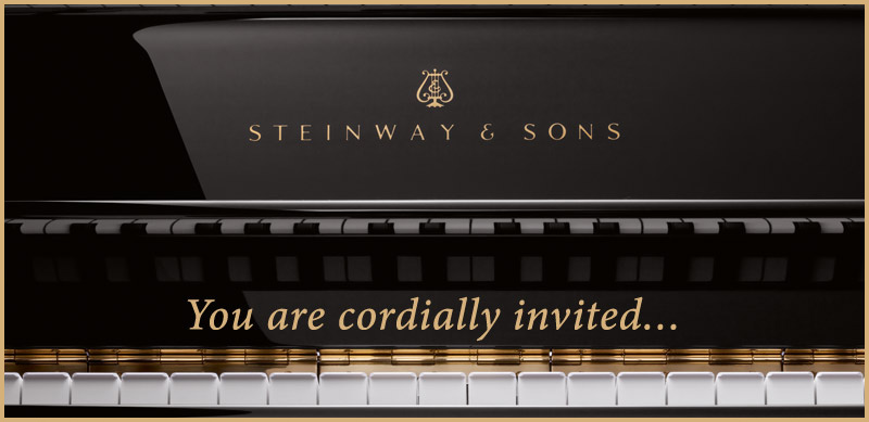 You are Cordially Invited to a Steinway Piano event